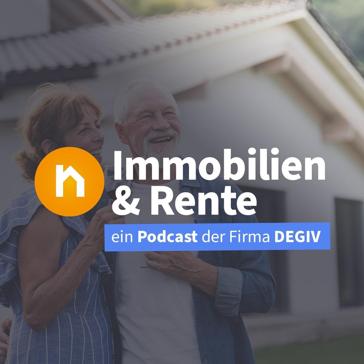 Immobilien & Rente - der Immobilienverrentungs Podcast der Firma DEGIV